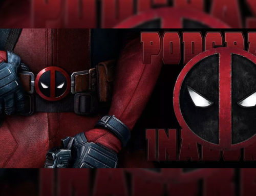 Podcrastinadores.S06E14 – Deadpool 2